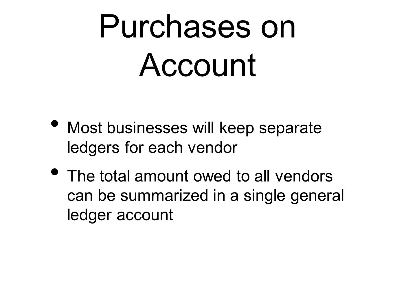 Purchases on Account Most businesses will keep separate ledgers for each vendor.