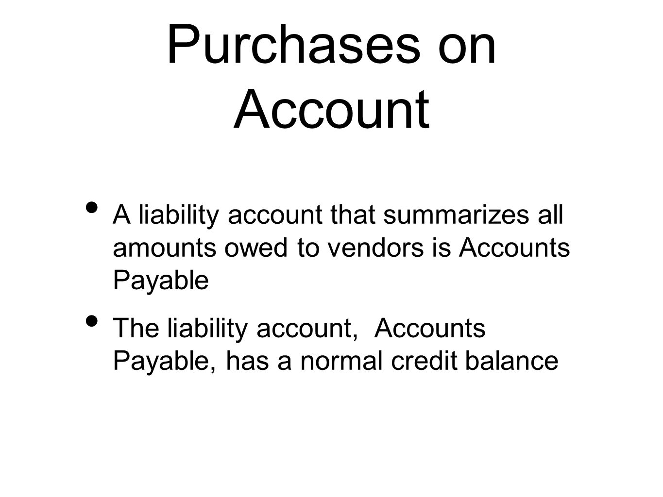 Purchases on Account A liability account that summarizes all amounts owed to vendors is Accounts Payable.