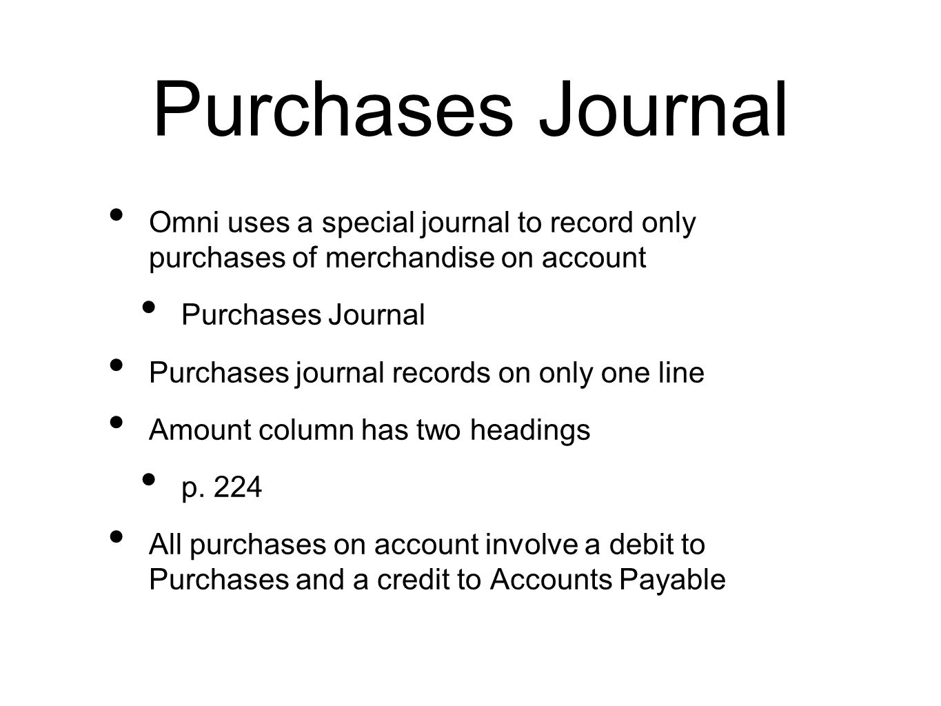 Purchases Journal Omni uses a special journal to record only purchases of merchandise on account. Purchases Journal.