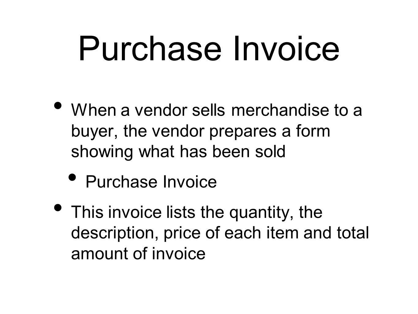 Purchase Invoice When a vendor sells merchandise to a buyer, the vendor prepares a form showing what has been sold.