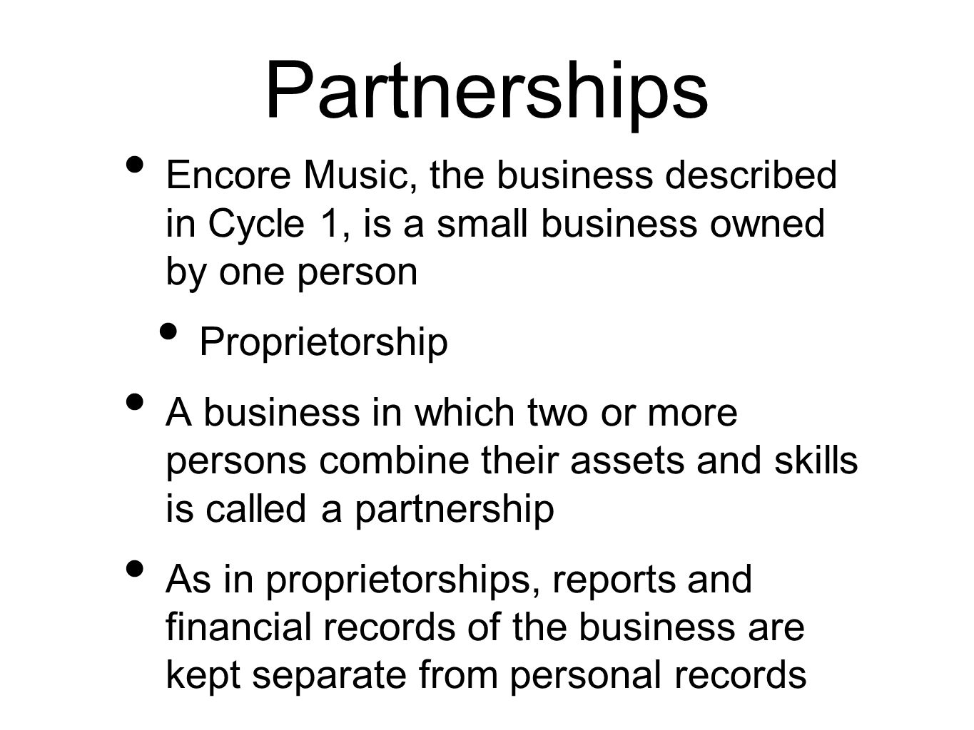 Partnerships Encore Music, the business described in Cycle 1, is a small business owned by one person.