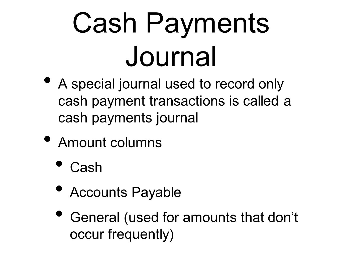 Cash Payments Journal A special journal used to record only cash payment transactions is called a cash payments journal.