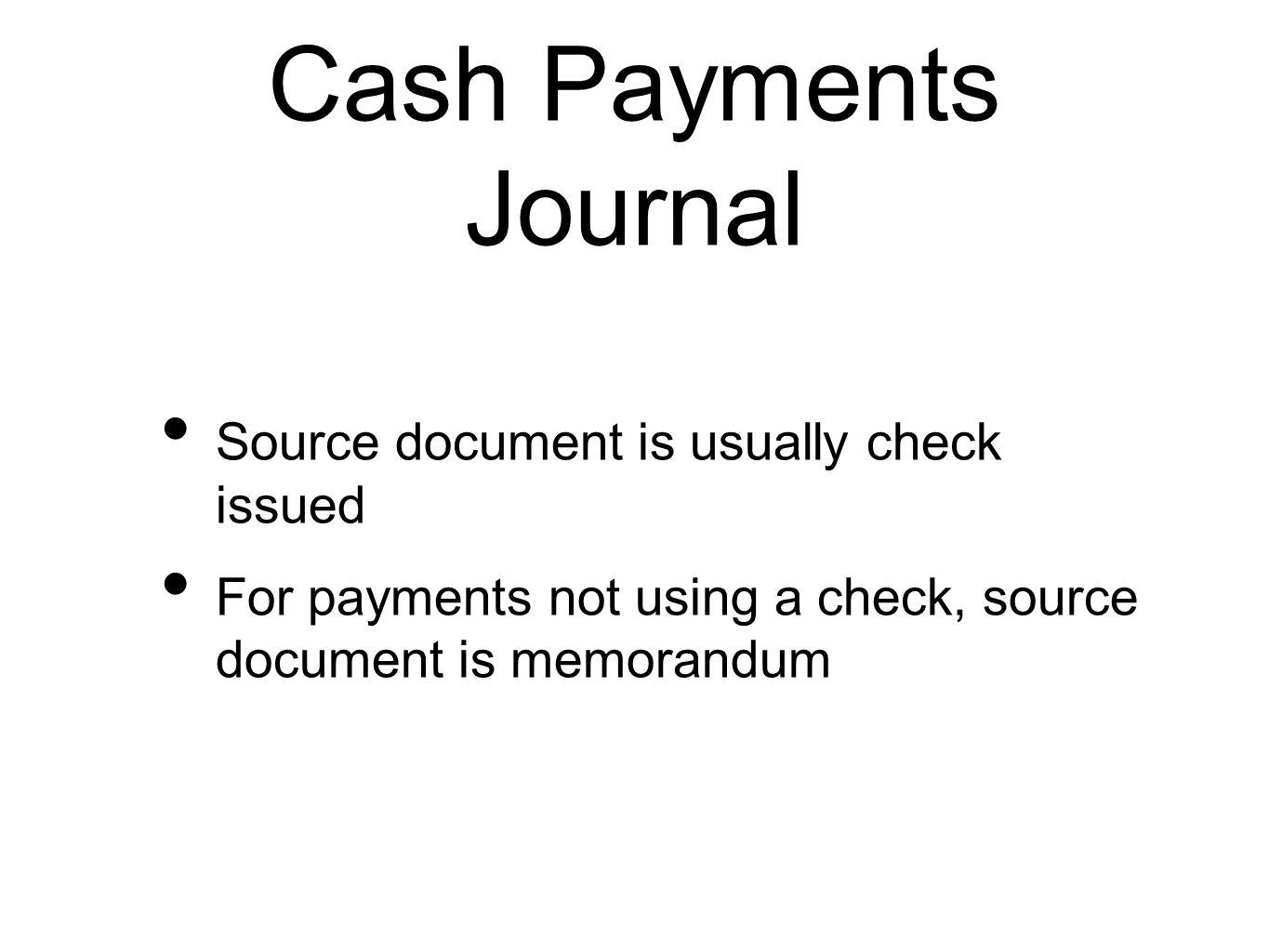 Cash Payments Journal Source document is usually check issued