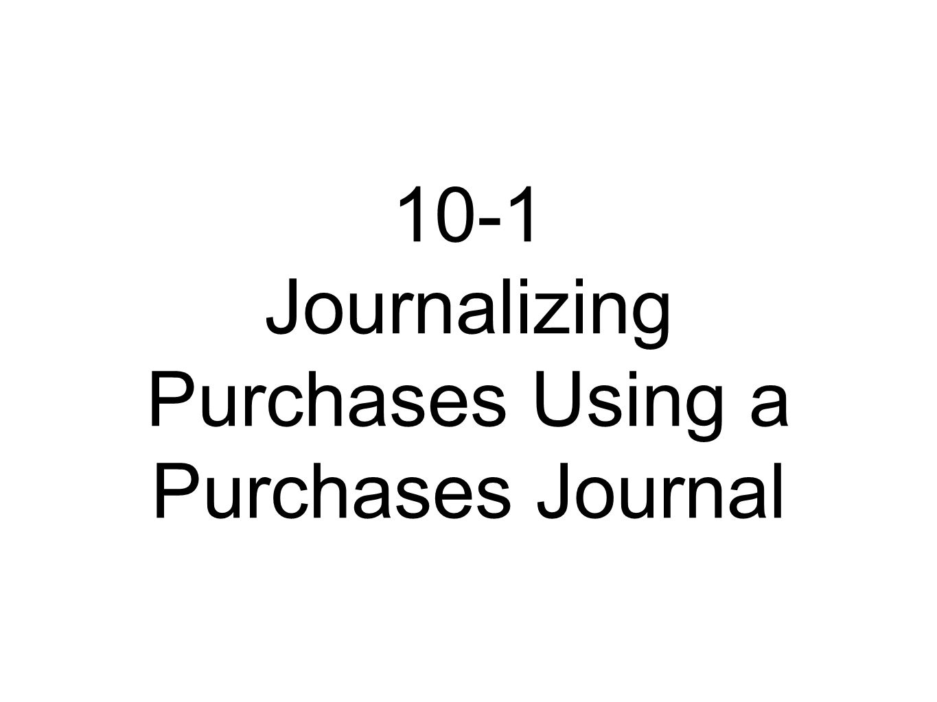 10-1 Journalizing Purchases Using a Purchases Journal