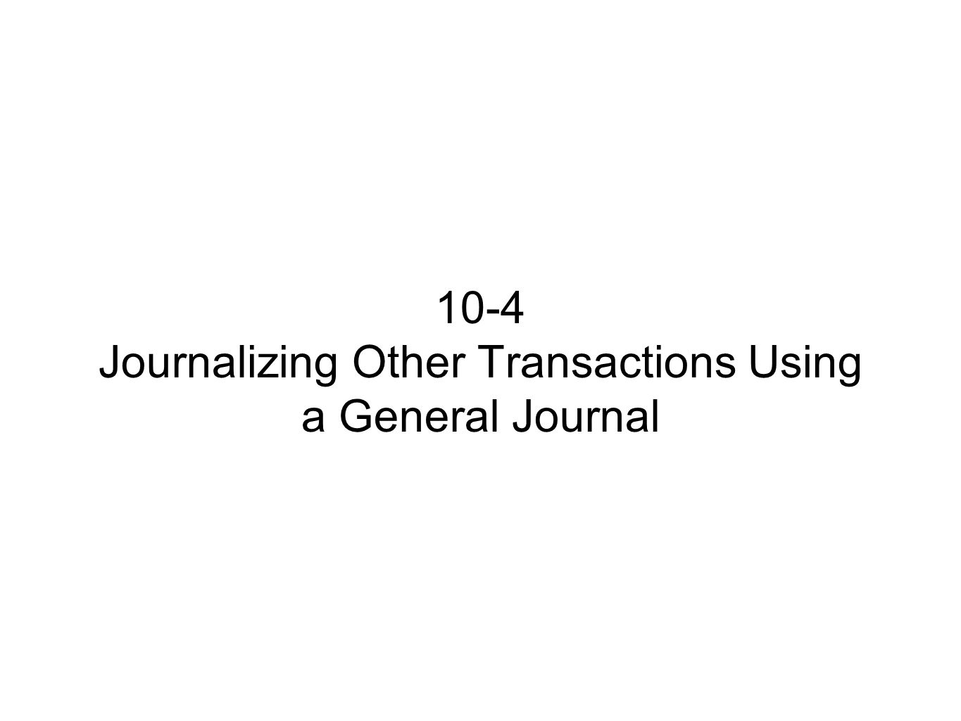 10-4 Journalizing Other Transactions Using a General Journal