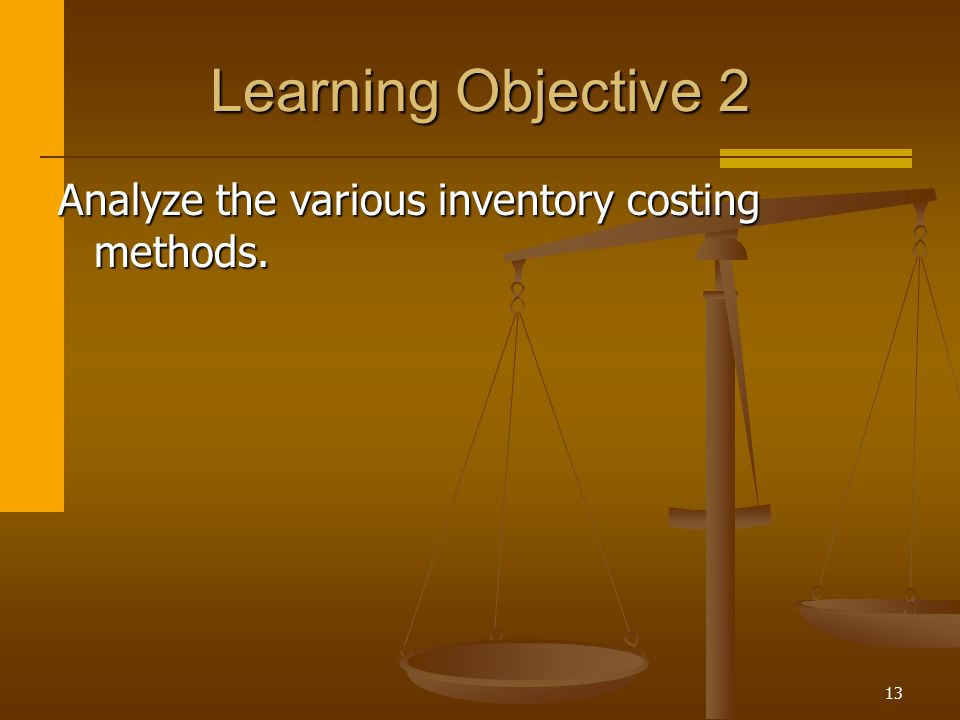 Learning Objective 2 Analyze the various inventory costing methods.