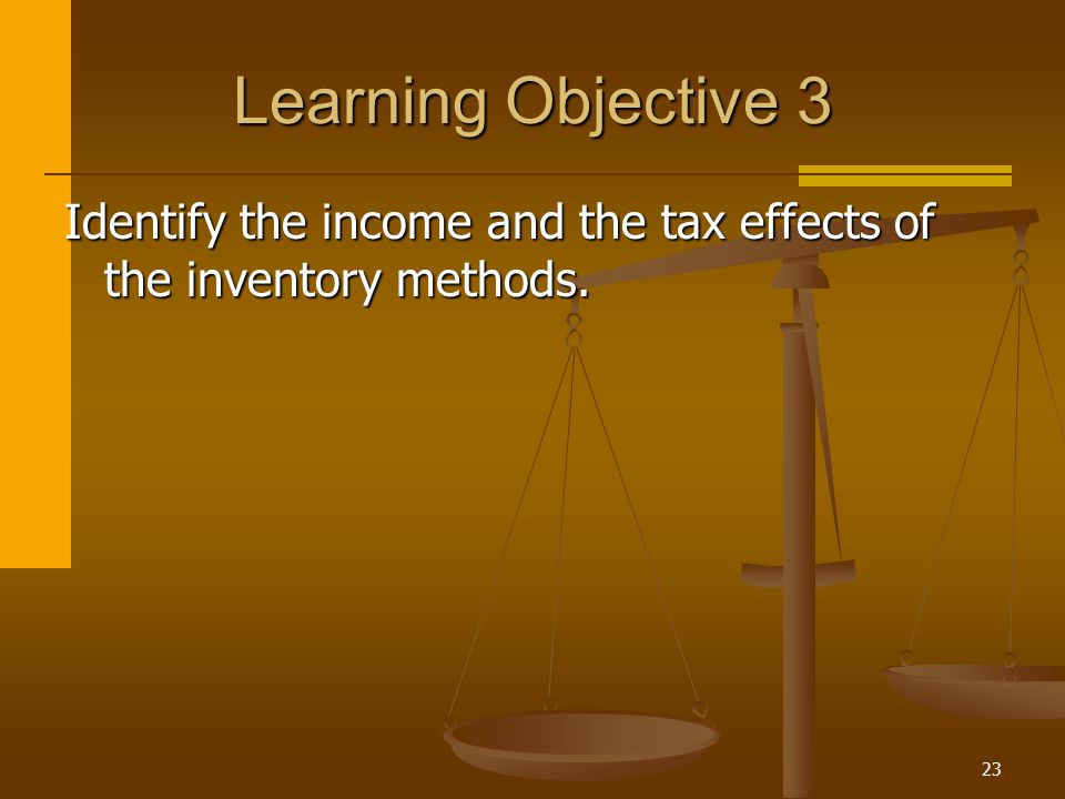 Learning Objective 3 Identify the income and the tax effects of the inventory methods.