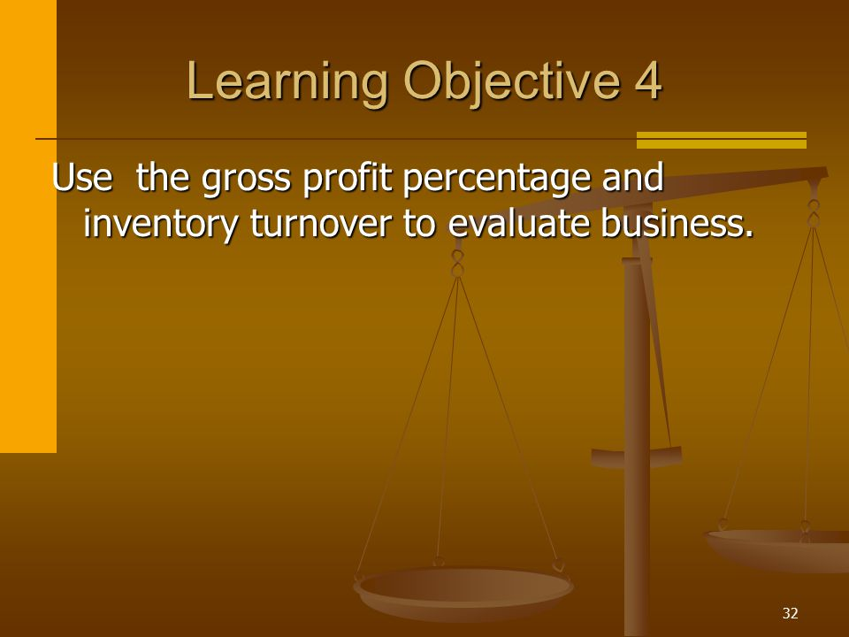 Learning Objective 4 Use the gross profit percentage and inventory turnover to evaluate business.