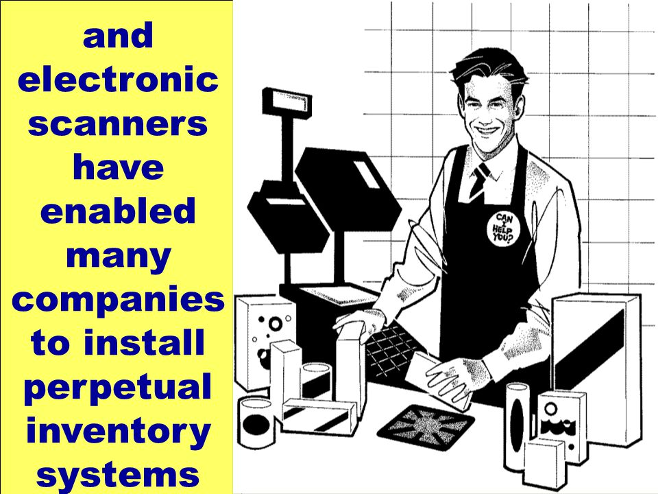and electronic scanners have enabled many companies to install perpetual inventory systems