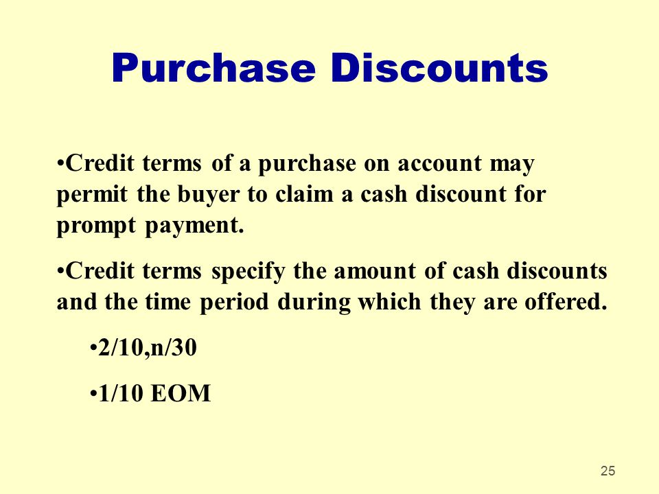 Purchase Discounts Credit terms of a purchase on account may permit the buyer to claim a cash discount for prompt payment.