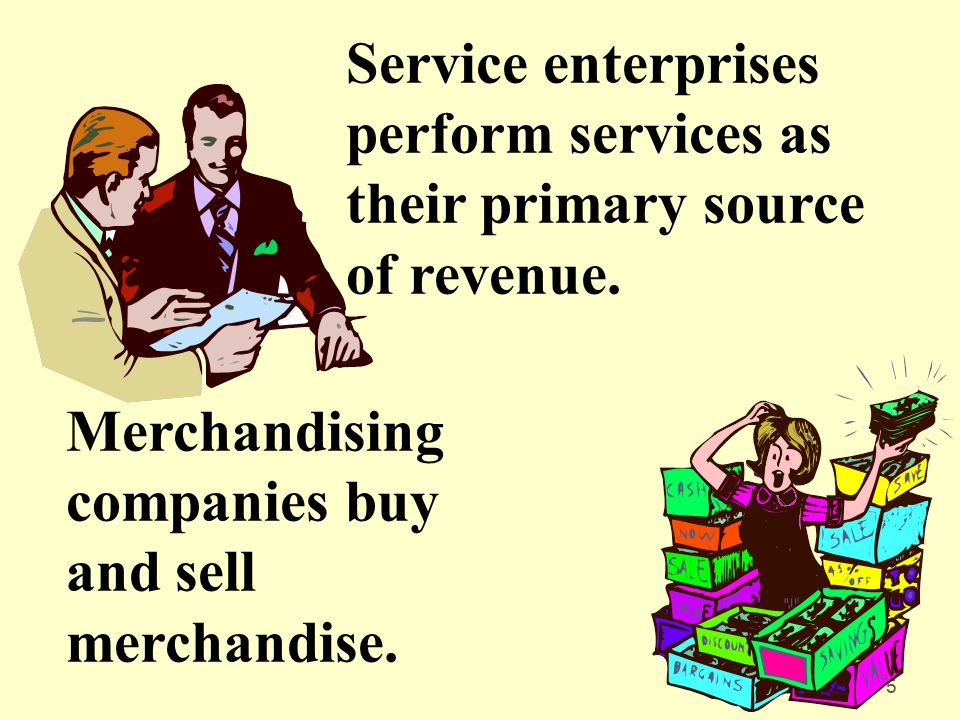 Service enterprises perform services as their primary source of revenue.