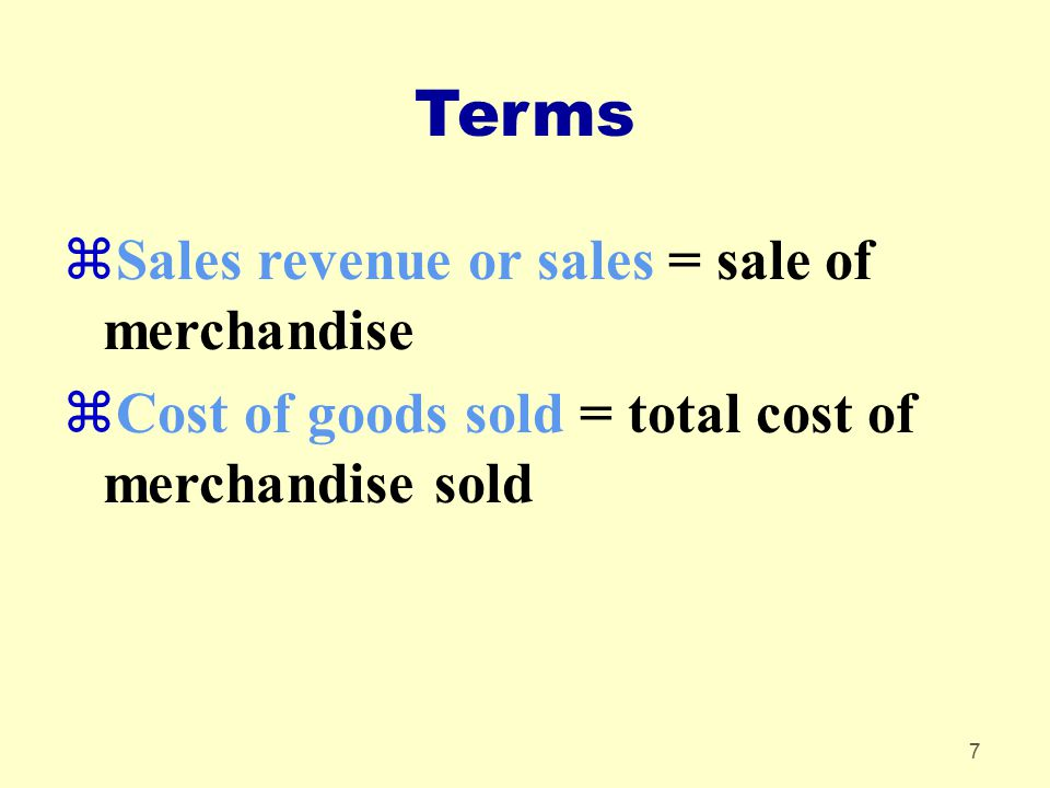 Terms Sales revenue or sales = sale of merchandise