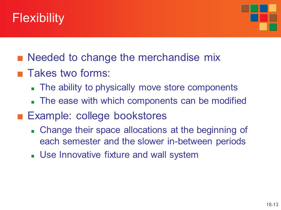 Flexibility Needed to change the merchandise mix Takes two forms: