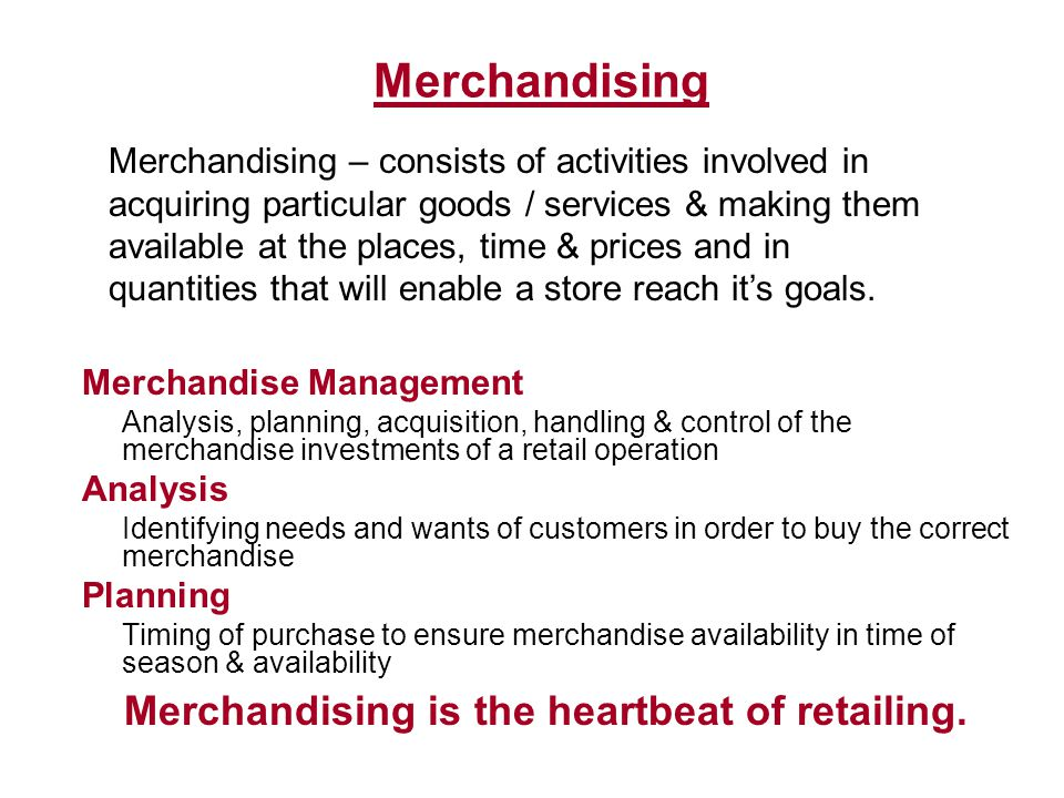 Merchandising is the heartbeat of retailing.