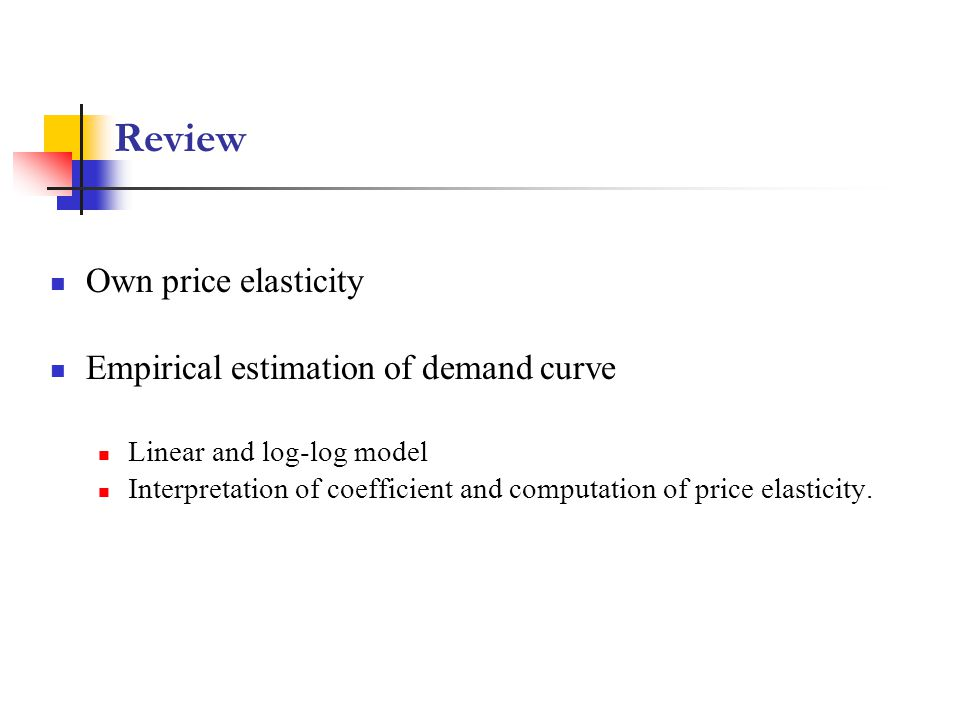 Review Own price elasticity Empirical estimation of demand curve