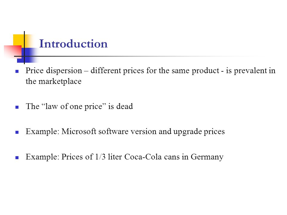 Introduction Price dispersion – different prices for the same product - is prevalent in the marketplace.
