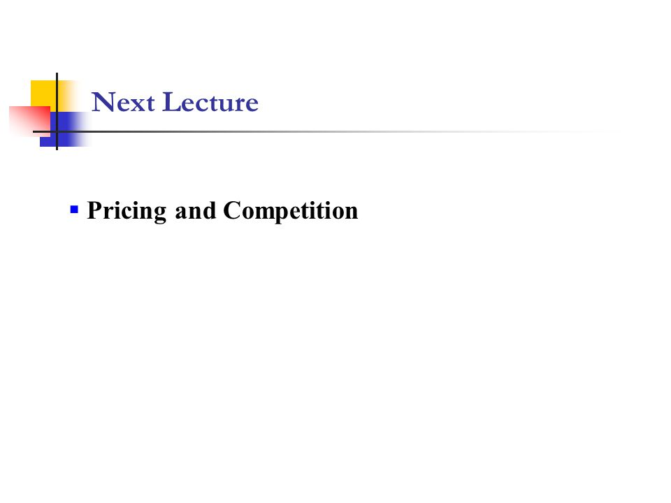 Next Lecture Pricing and Competition