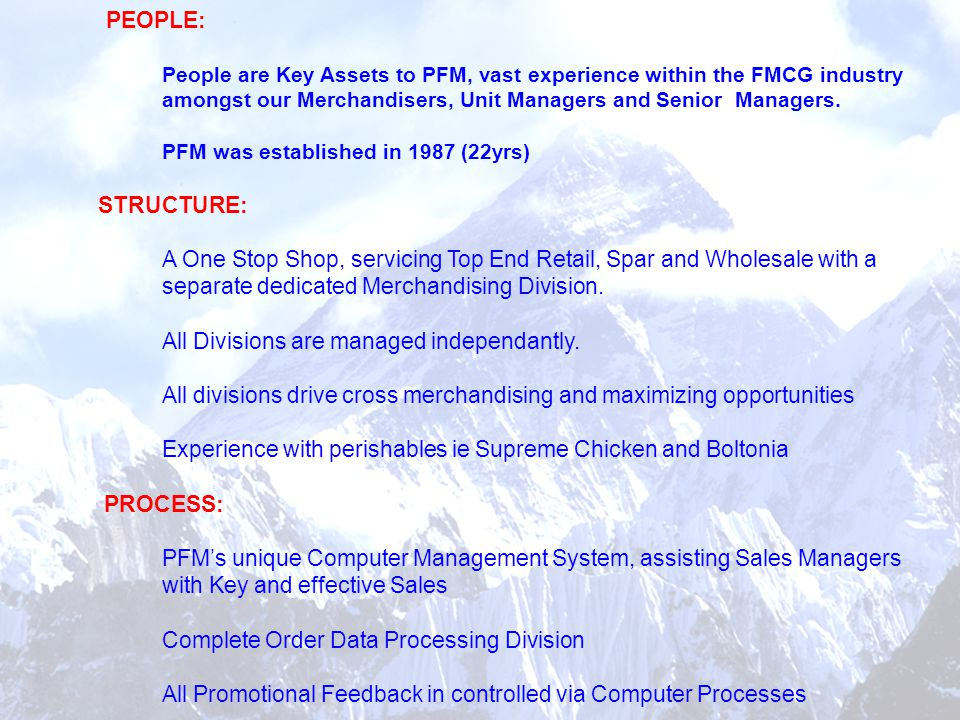 PEOPLE: People are Key Assets to PFM, vast experience within the FMCG industry amongst our Merchandisers, Unit Managers and Senior Managers.