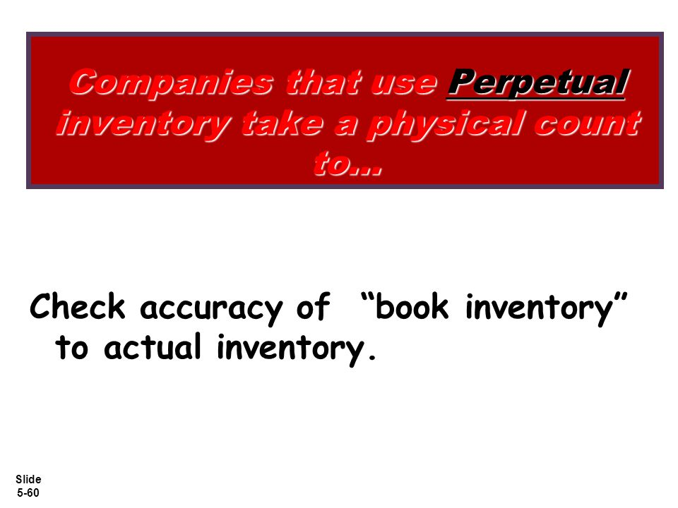 Companies that use Perpetual inventory take a physical count to...