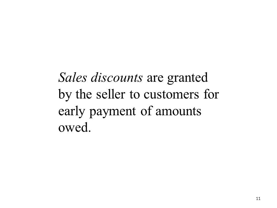 Sales discounts are granted by the seller to customers for early payment of amounts owed.