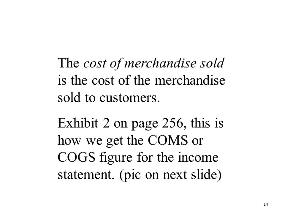 The cost of merchandise sold is the cost of the merchandise sold to customers.