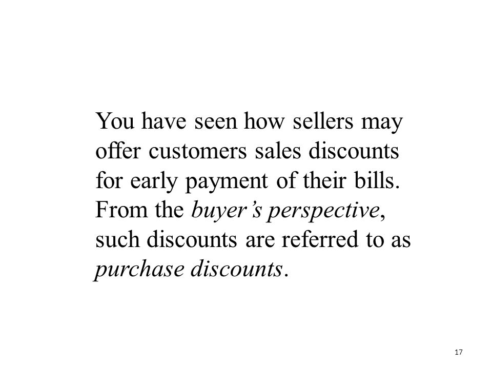 You have seen how sellers may offer customers sales discounts for early payment of their bills.