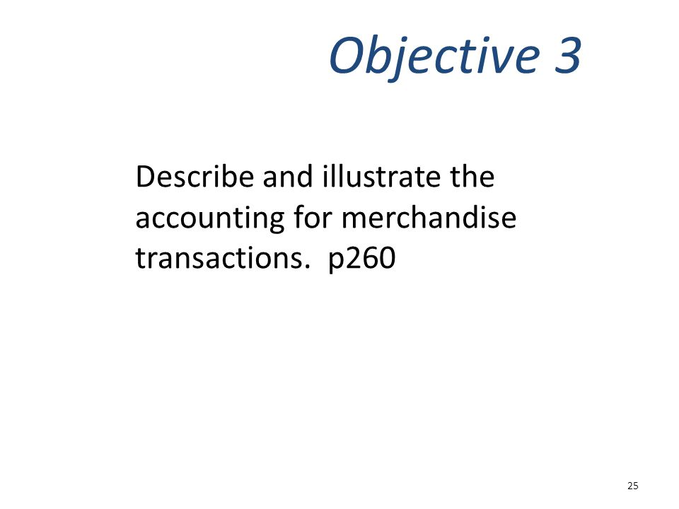 Objective 3 Describe and illustrate the accounting for merchandise transactions. p260