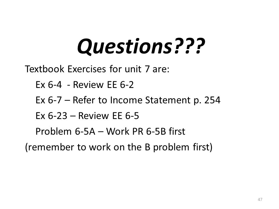 Questions Textbook Exercises for unit 7 are: Ex 6-4 - Review EE 6-2