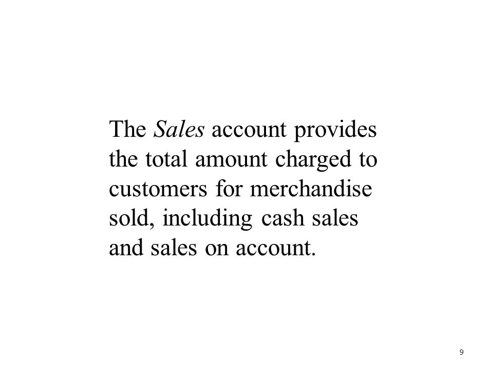 The Sales account provides the total amount charged to customers for merchandise sold, including cash sales and sales on account.