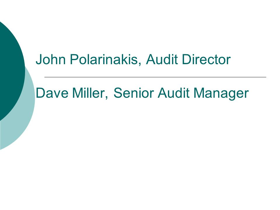 John Polarinakis, Audit Director Dave Miller, Senior Audit Manager