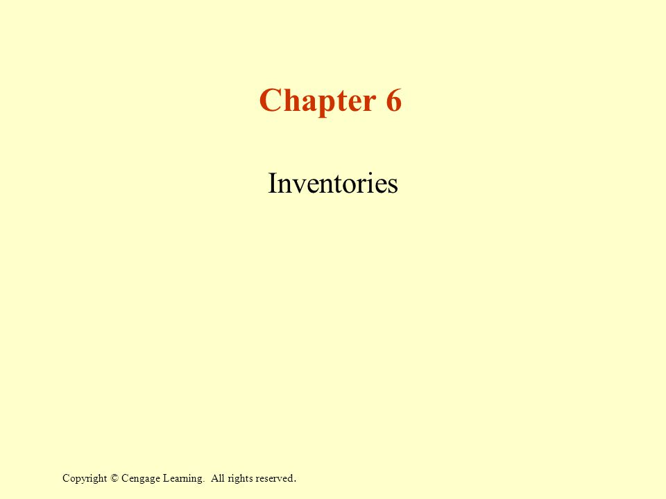 Chapter 6 Inventories Copyright © Cengage Learning. All rights reserved.