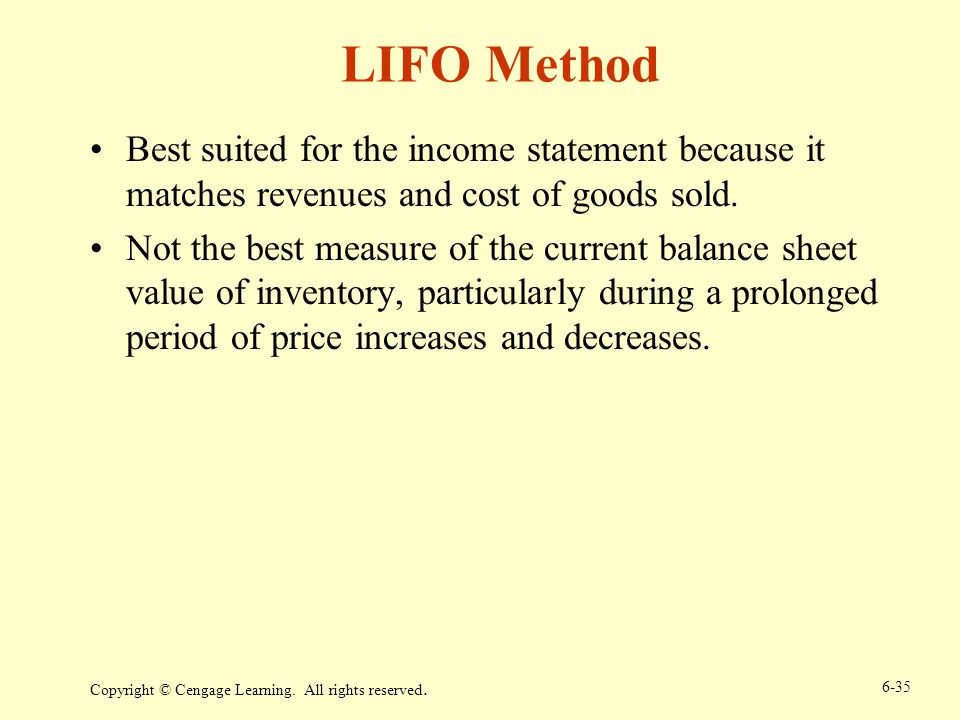 LIFO Method Best suited for the income statement because it matches revenues and cost of goods sold.
