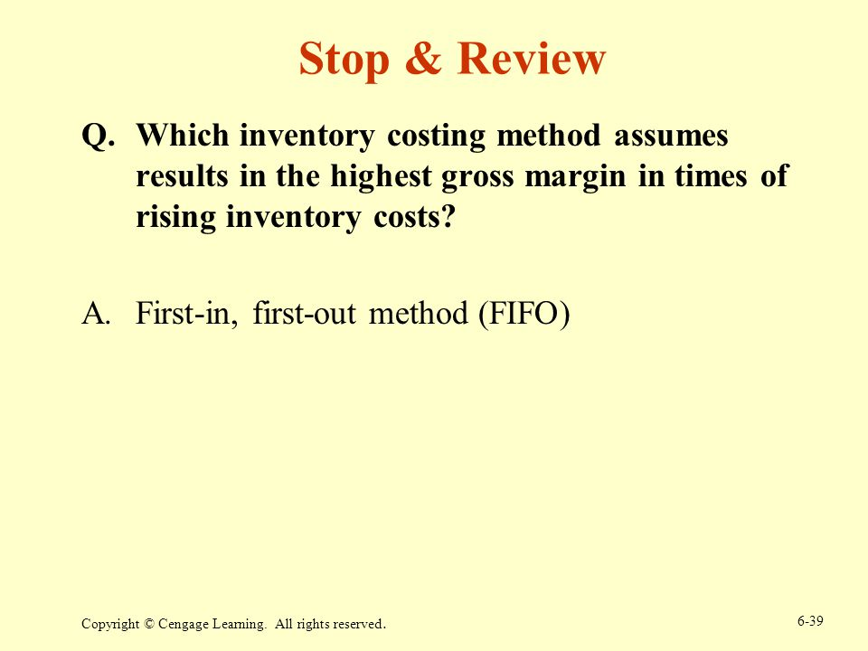 Stop & Review Which inventory costing method assumes results in the highest gross margin in times of rising inventory costs
