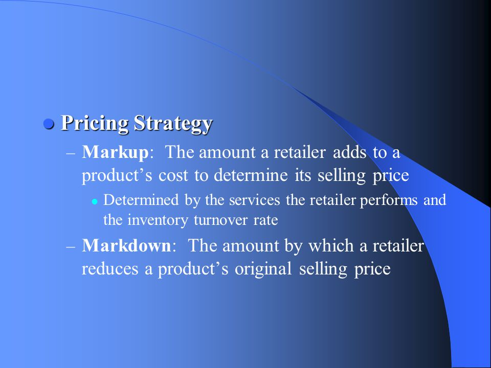 Pricing Strategy Markup: The amount a retailer adds to a product's cost to determine its selling price.