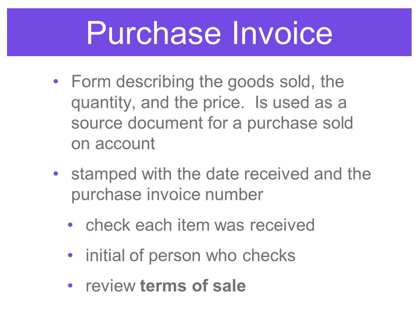 Purchase Invoice Form describing the goods sold, the quantity, and the price. Is used as a source document for a purchase sold on account.