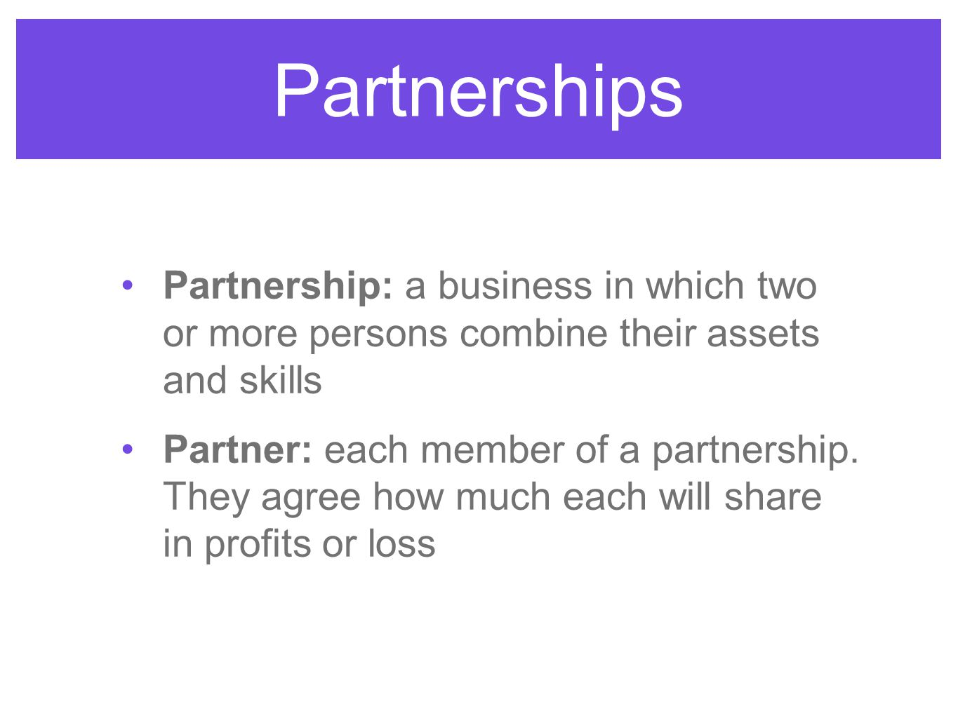 Partnerships Partnership: a business in which two or more persons combine their assets and skills.