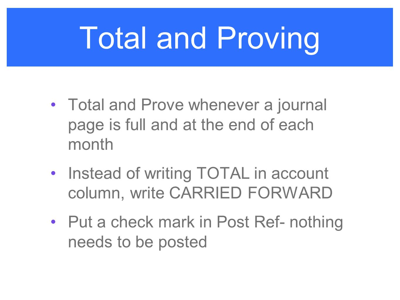 Total and Proving Total and Prove whenever a journal page is full and at the end of each month.