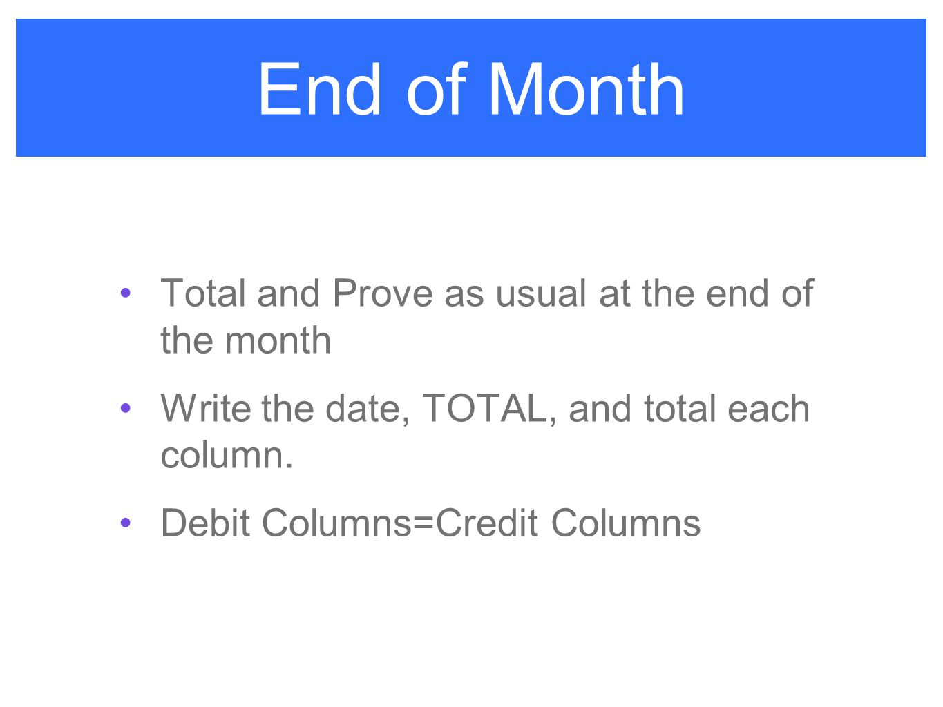 End of Month Total and Prove as usual at the end of the month