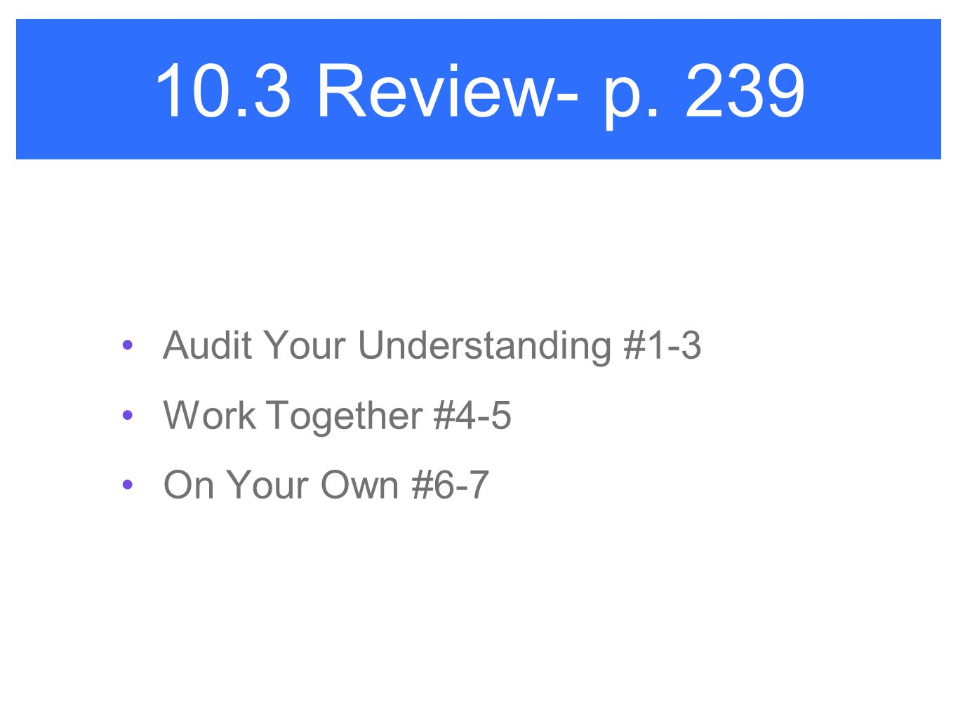 10.3 Review- p. 239 Audit Your Understanding #1-3 Work Together #4-5