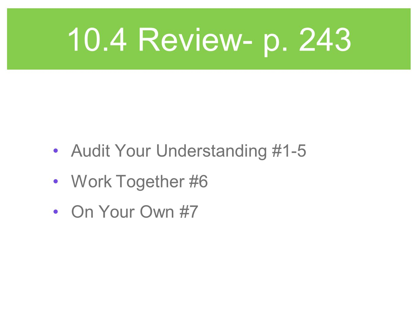 10.4 Review- p. 243 Audit Your Understanding #1-5 Work Together #6