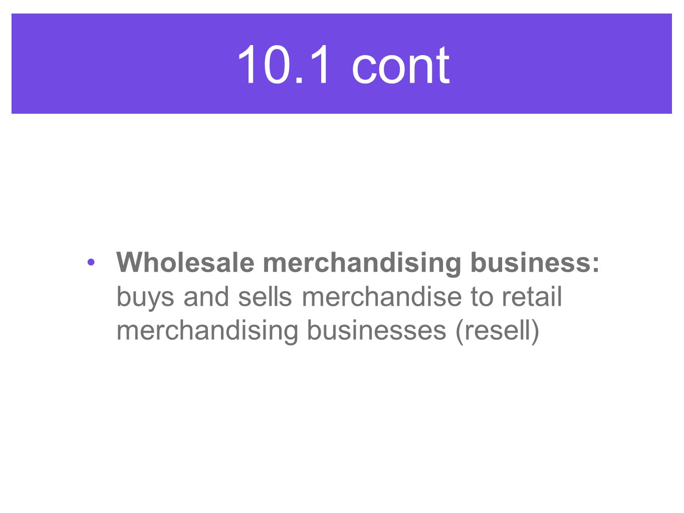 10.1 cont Wholesale merchandising business: buys and sells merchandise to retail merchandising businesses (resell)