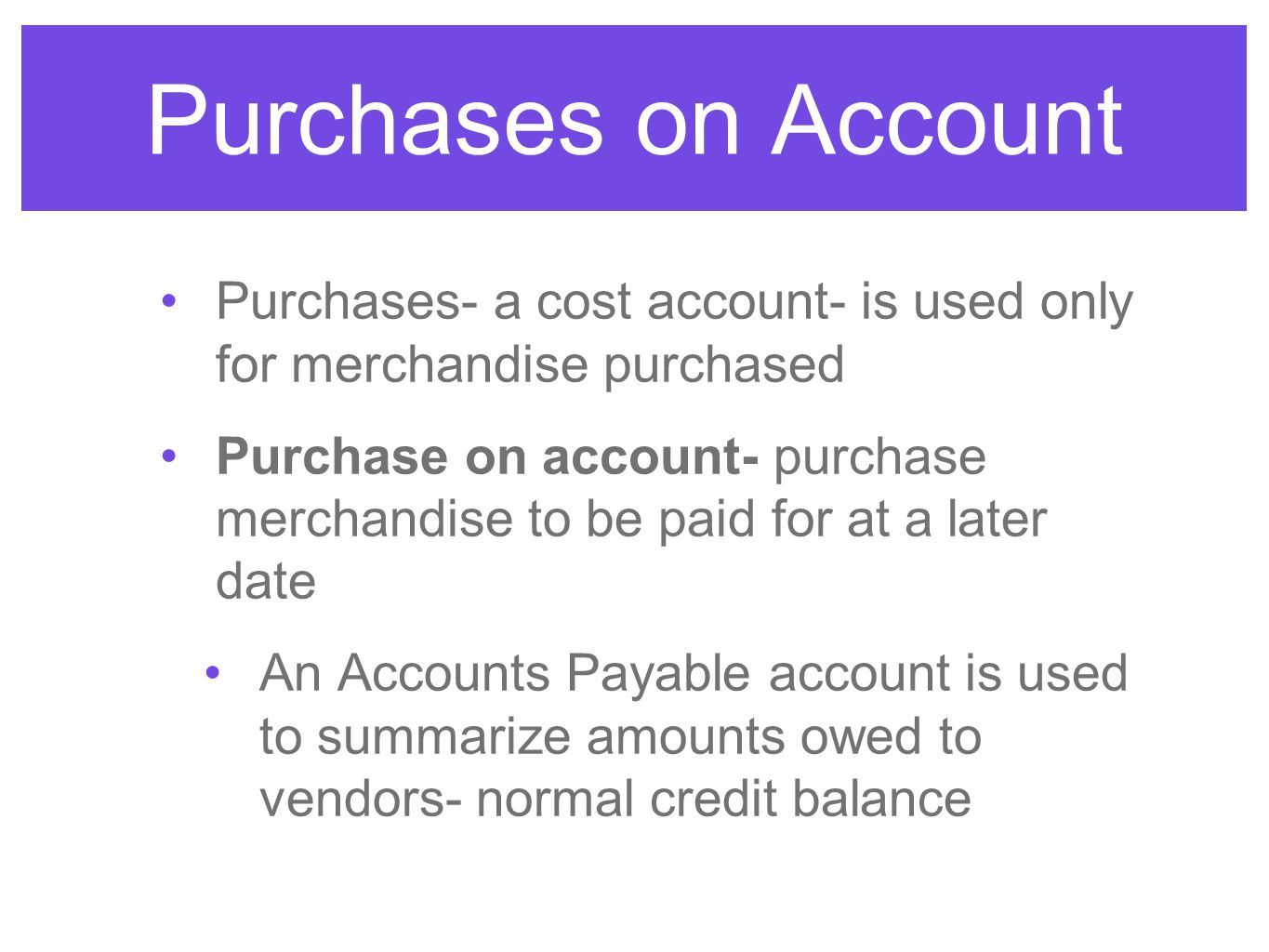 Purchases on Account Purchases- a cost account- is used only for merchandise purchased.