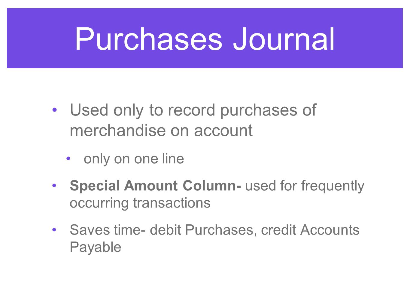 Purchases Journal Used only to record purchases of merchandise on account. only on one line.
