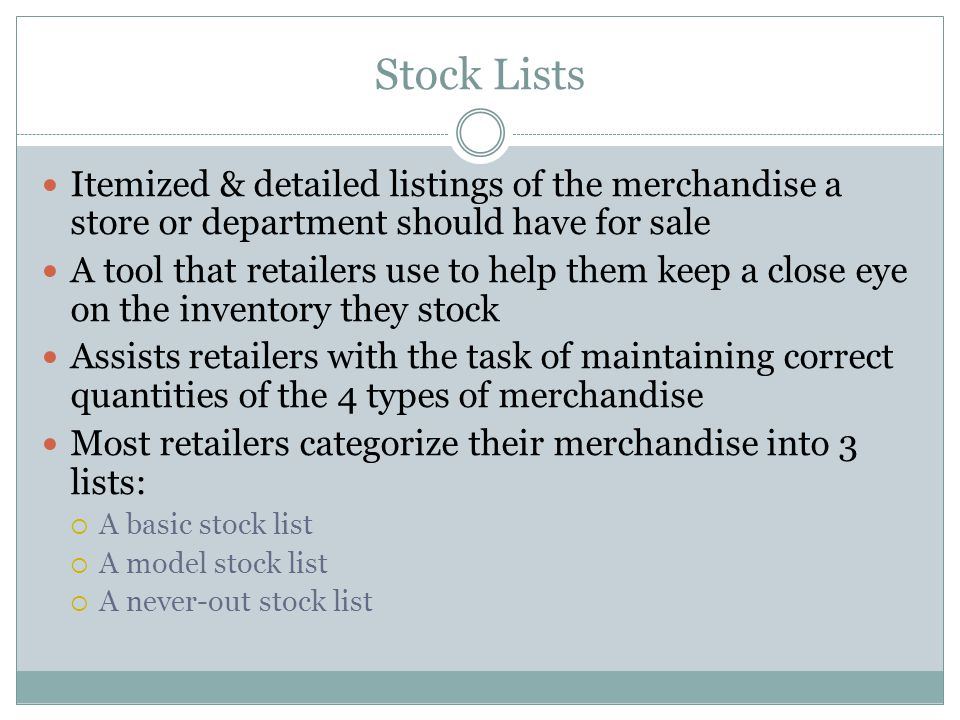 Stock Lists Itemized & detailed listings of the merchandise a store or department should have for sale.