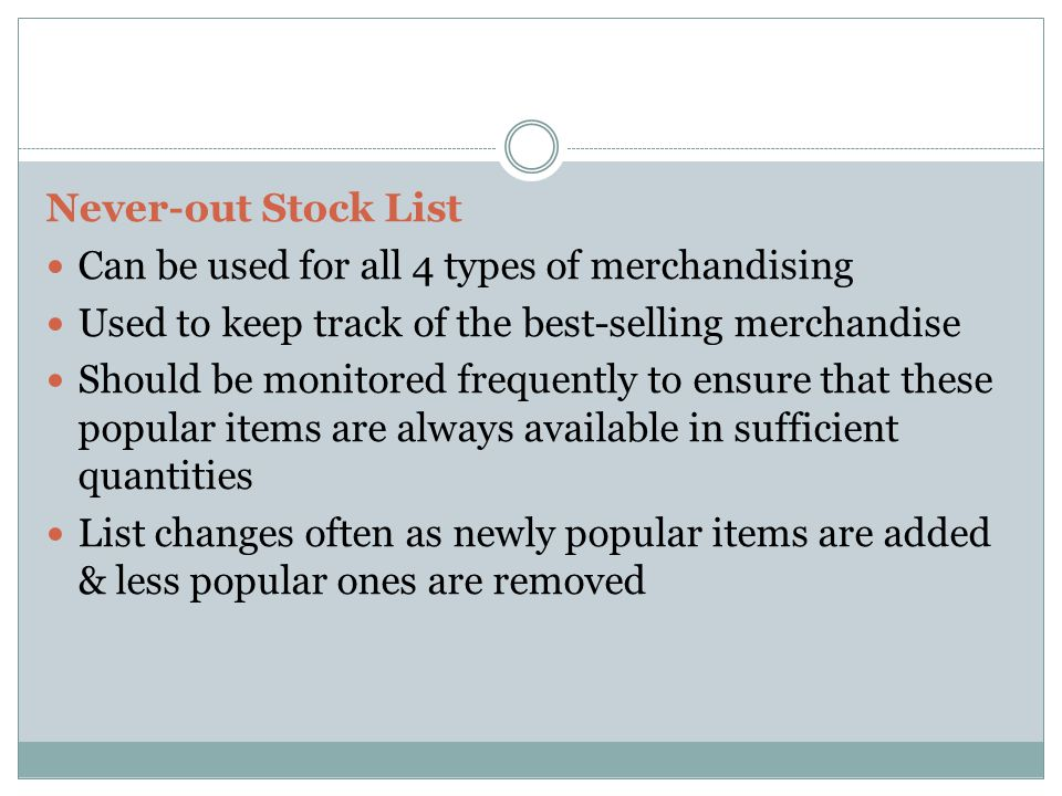 Never-out Stock List Can be used for all 4 types of merchandising. Used to keep track of the best-selling merchandise.