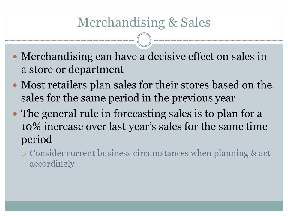 Merchandising & Sales Merchandising can have a decisive effect on sales in a store or department.