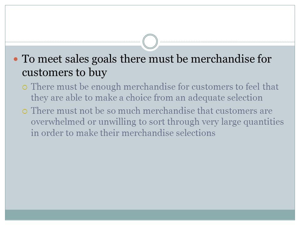 To meet sales goals there must be merchandise for customers to buy