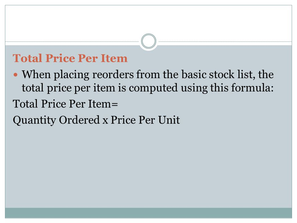 Total Price Per Item When placing reorders from the basic stock list, the total price per item is computed using this formula: