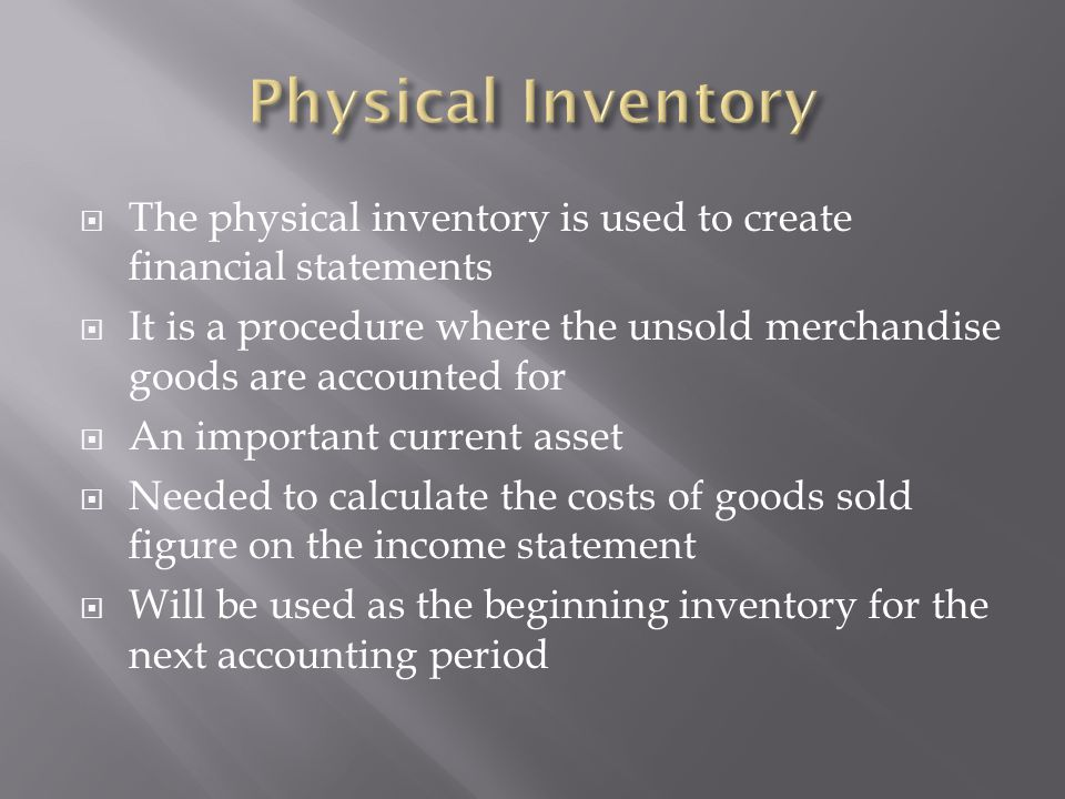 Physical Inventory The physical inventory is used to create financial statements.