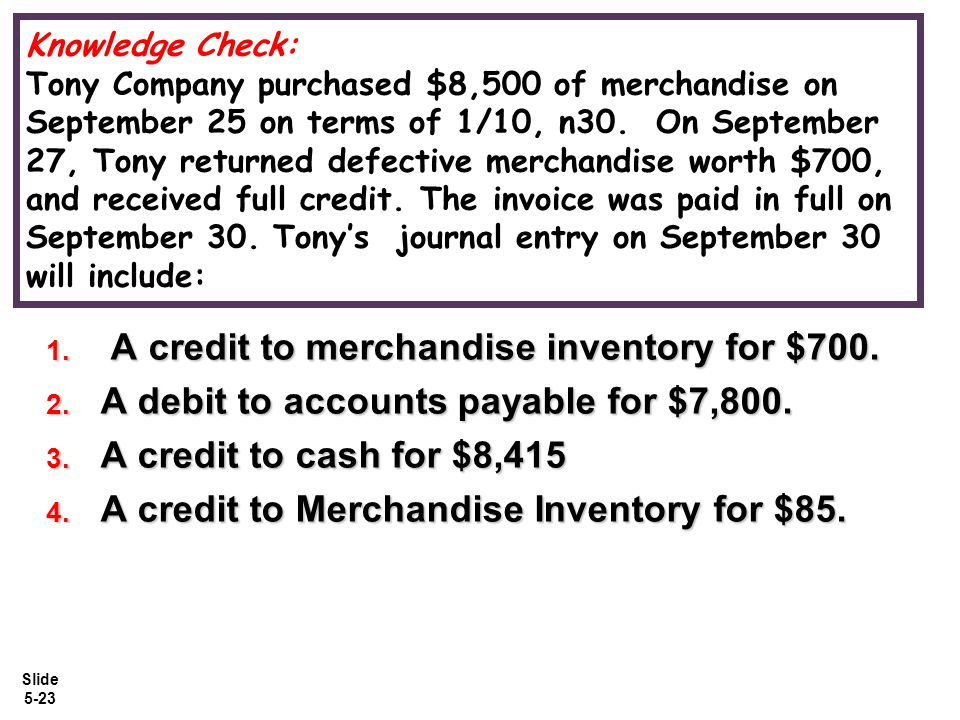 A credit to merchandise inventory for $700.